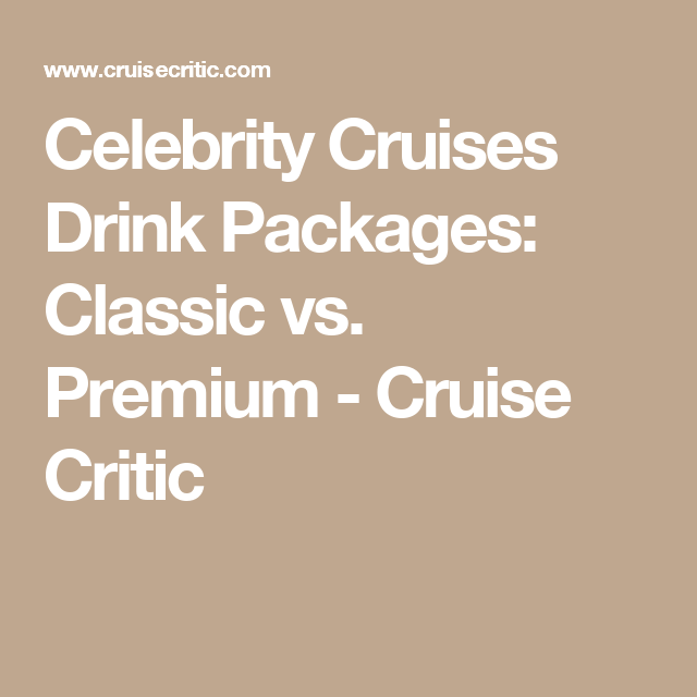 Celebrity Cruises Drink Packages Classic Vs Premium Cruise Critic Celebrity Cruises Beverage Packaging Cruise