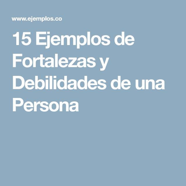 15 Ejemplos De Fortalezas Y Debilidades De Una Persona Fortaleza Personas Frases Bonitas