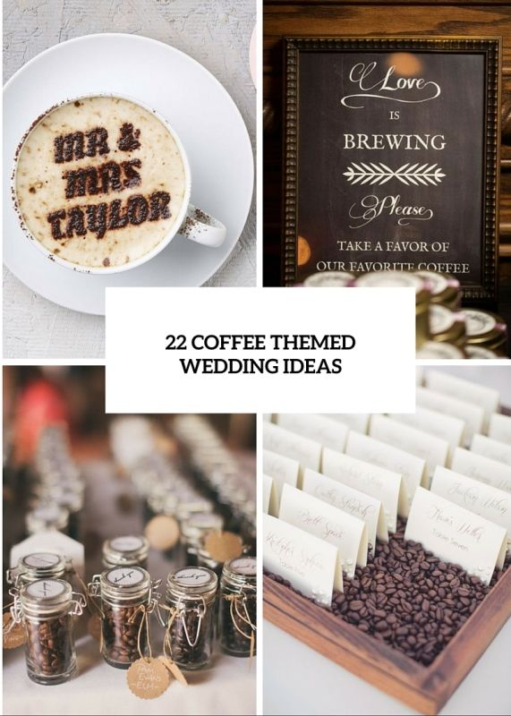 22 Awesome Coffee Themed Wedding Ideas In 2019 Coffee