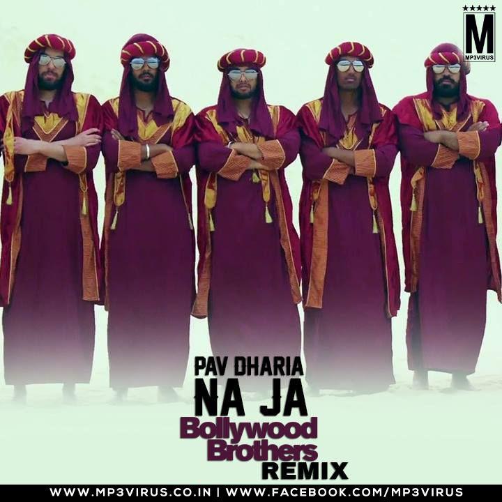 Na Ja Pav Dharia Bollywood Brothers Remix Download Dj Songs Remix Bollywood