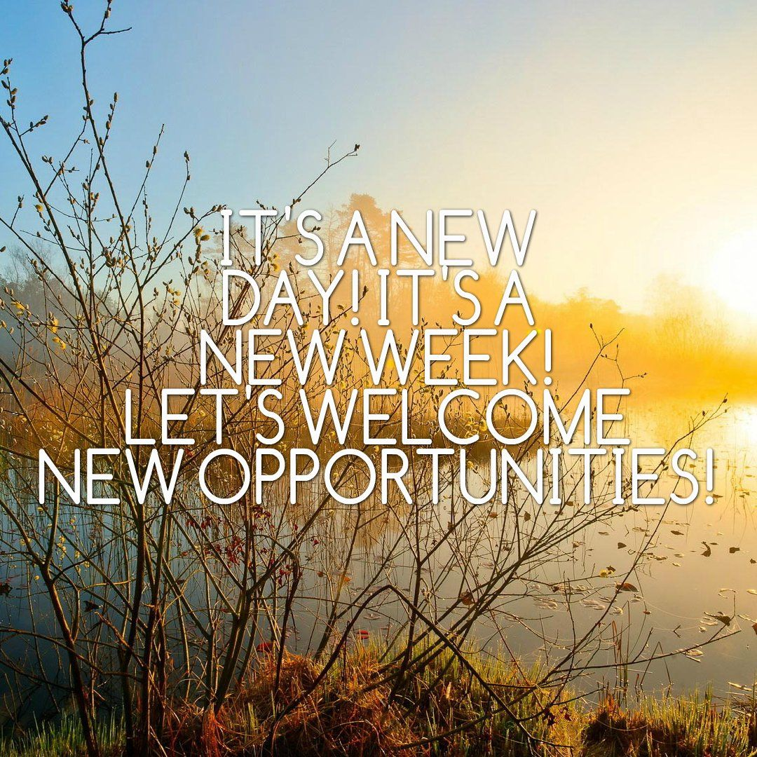 New Day New Week Let S Welcome New Opportunities New Week Quotes New Week Weekday Quotes