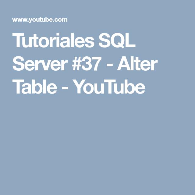 Tutoriales Sql Server 37 Alter Table Youtube Microsoft Sql Server Tutoriales Base De Datos
