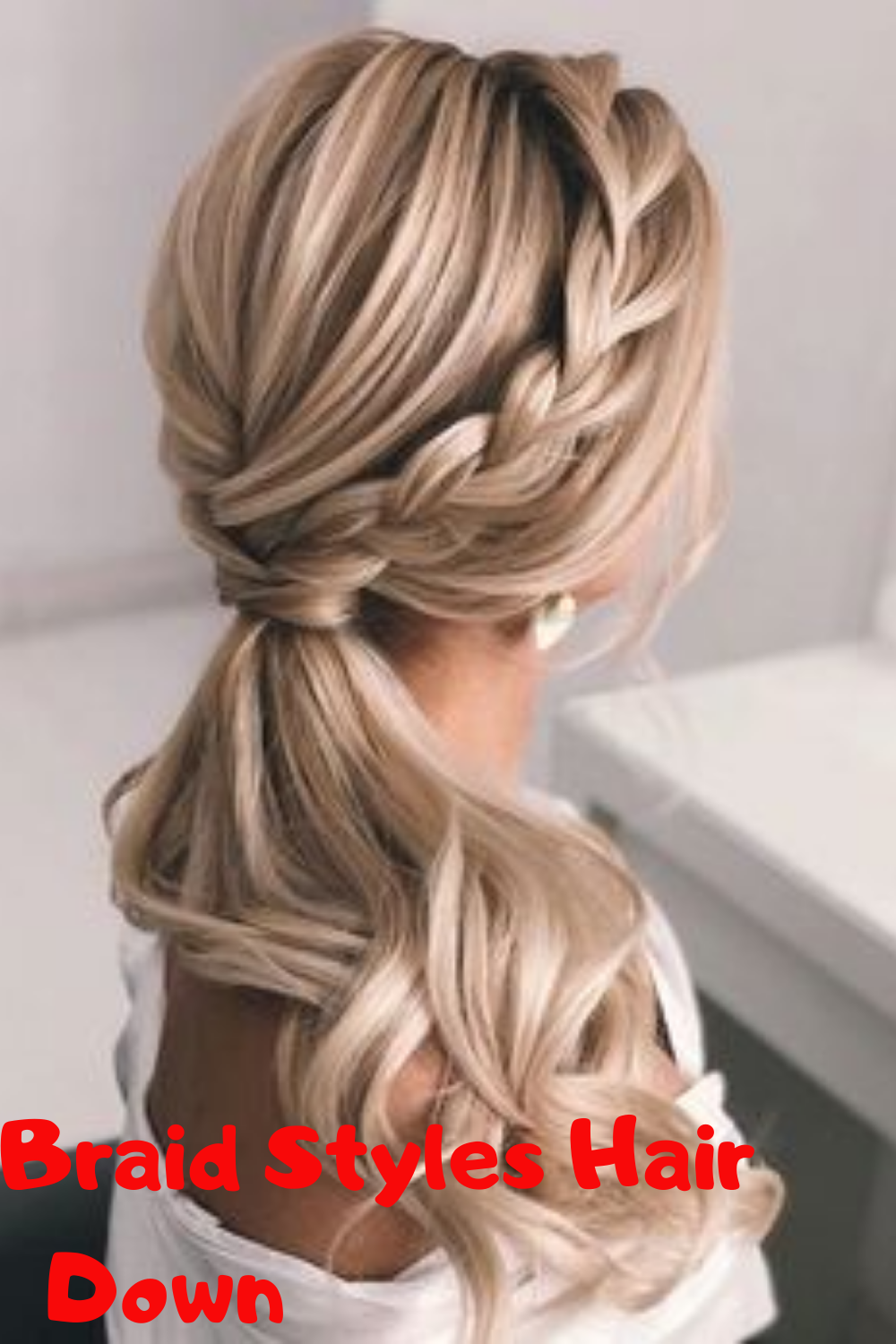 Braid Styles Hair Down In 2020 Tail Hairstyle Hair Styles Wedding Ponytail Hairstyles