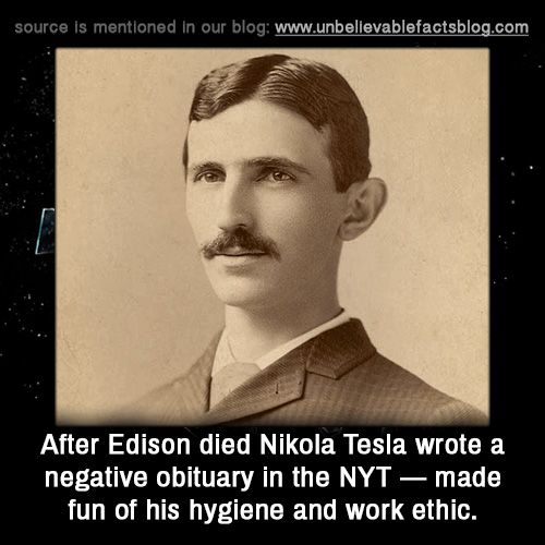 After Edison died Nikola Tesla wrote a negative obituary in