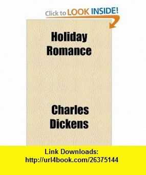 Holiday Romance (9781153747608) Charles Dickens , ISBN-10: 115374760X  , ISBN-13: 978-1153747608 ,  , tutorials , pdf , ebook , torrent , downloads , rapidshare , filesonic , hotfile , megaupload , fileserve