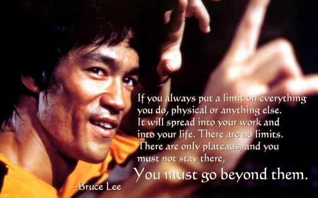"""If you always put a limit on everything you do…"" Bruce Lee"