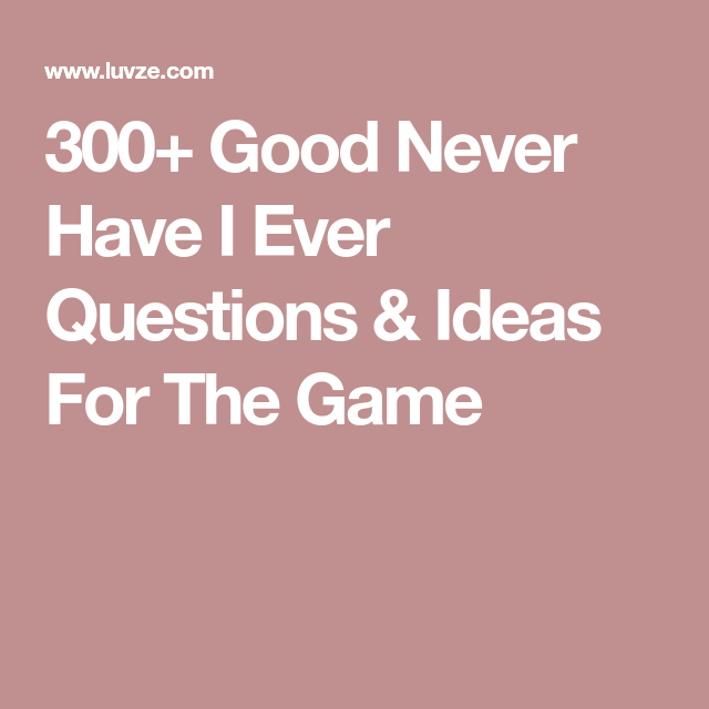 300 Good Never Have I Ever Questions Ideas For The Game