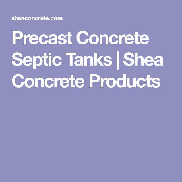 Precast Concrete Septic Tanks Shea Concrete Products Septic Tank Concrete Septic Tank Precast Concrete