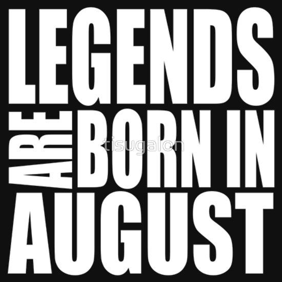 LEGENDS ARE BORN IN AUGUST | Slim Fit T-Shirt | gift for birthday