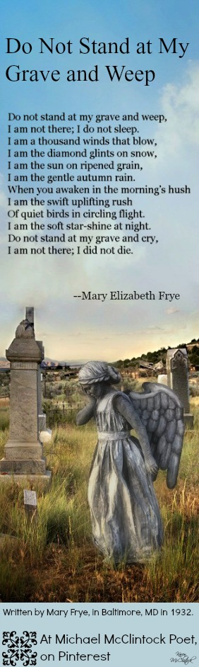 Poem: Do Not Stand at My Grave and Weep by Mary Frye.