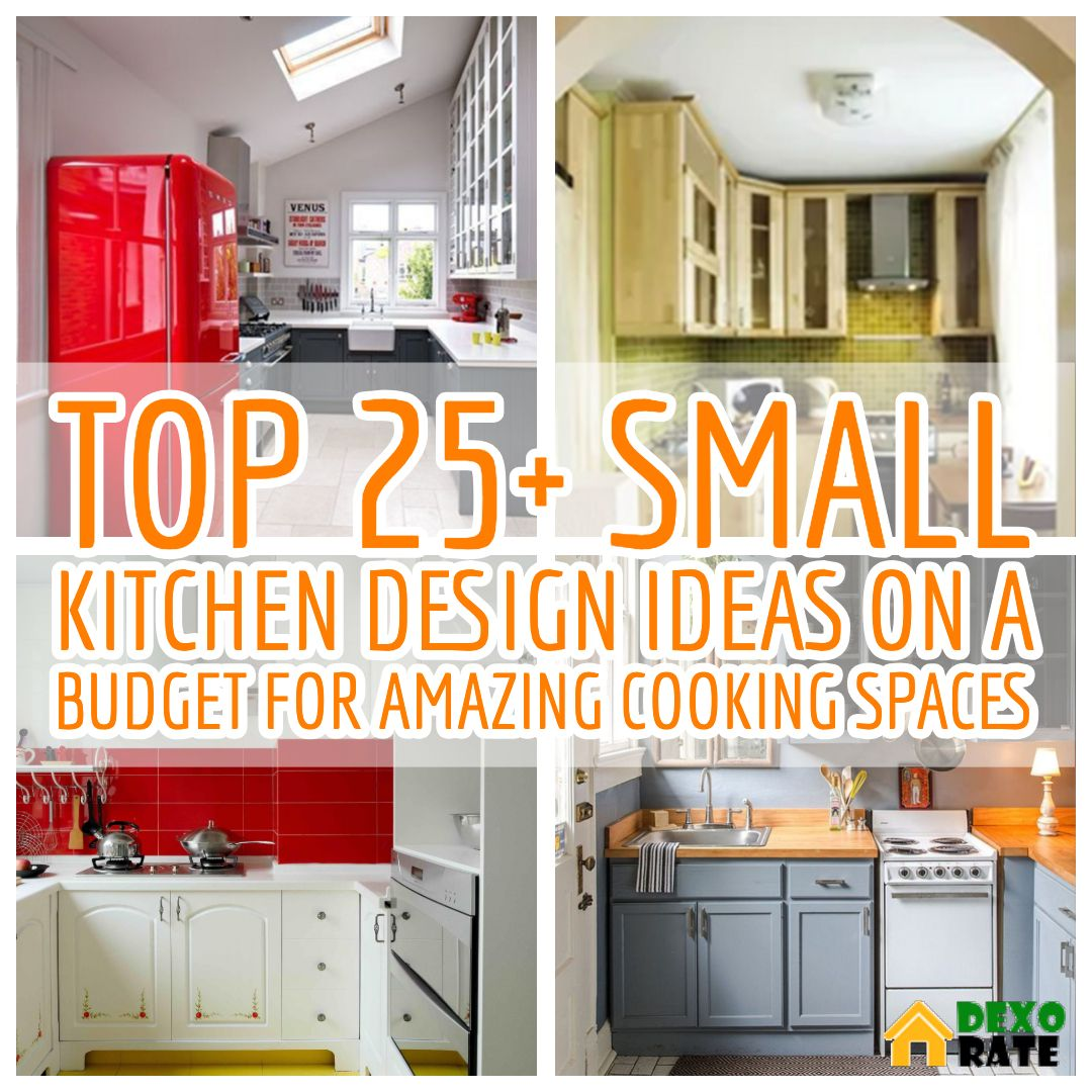 Top 25 Small Kitchen Design Ideas On A Budget For Amazing Cooking Spaces Home Diy Ideas Kitchen Design Small Top Kitchen Designs Small Kitchen
