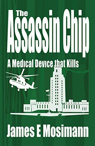 The Assassin Chip: A Medical Device that Kills (The Jeannine Ryan Series Book 2) by James E. Mosimann, http://www.amazon.com/dp/B00LXOB24U/ref=cm_sw_r_pi_dp_jb3dvb1Y9GSAH