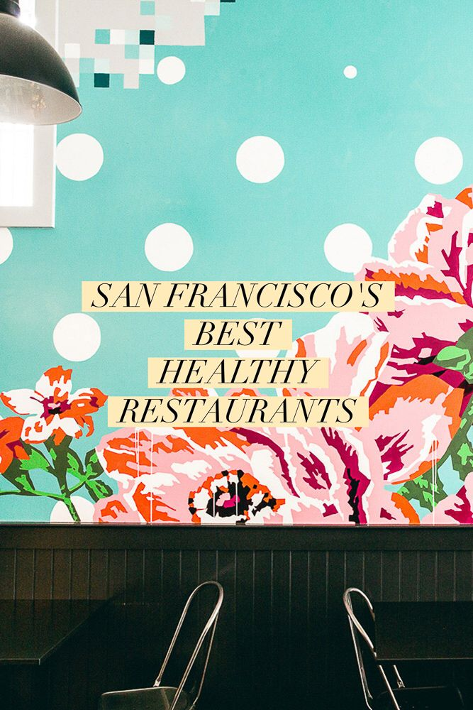 A Local S Guide To San Francisco Best Healthy Restaurants And California Usa