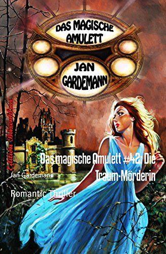 Das magische Amulett #42: Die Traum-Mörderin: Romantic Thriller