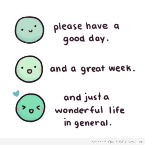 Please have a great day.... | Happy day quotes, Great day quotes ...
