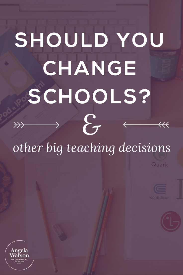 How To Figure Out If You Should Change Schools Or Make Other Big Teaching Decisions