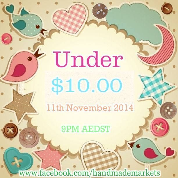 Under $10 Market is hosted by Handmade Markets and The Oz Material Girls and opens at 9pm, on Tuesday 11th November, 2014