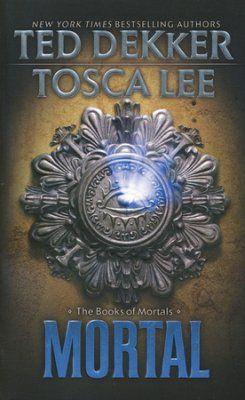 Mortal, Books of Mortals Series #2   -     By: Ted Dekker, Tosca Lee