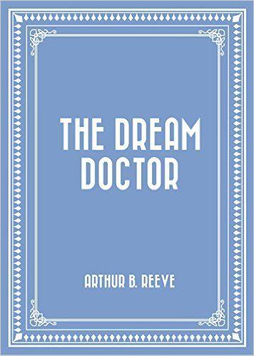 The Dream Doctor - Kindle edition by Arthur B. Reeve. Literature & Fiction Kindle eBooks @ Amazon.com.