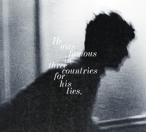 """""""He was famous in three countries for his lies."""""""