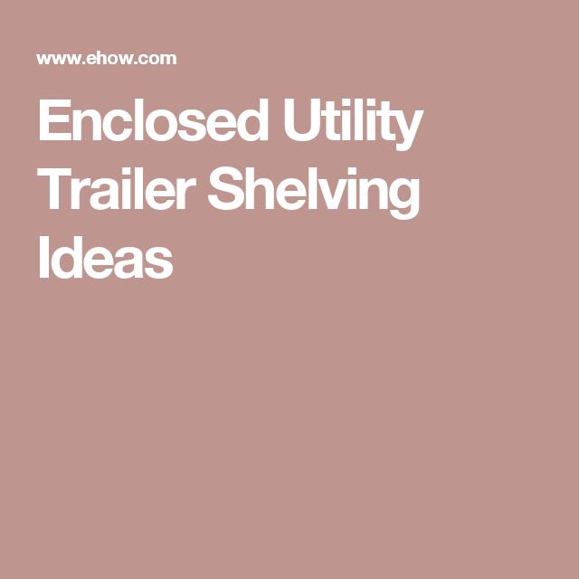 Enclosed Utility Trailer Shelving Ideas