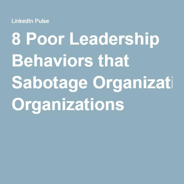 8 Poor Leadership Behaviors that Sabotage Organizations