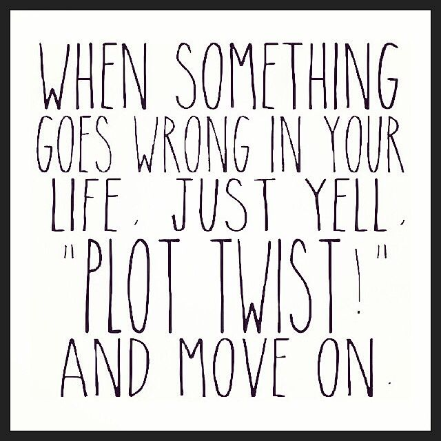 It S Never Too Late For A Plot Twist Things Do Not Have Too Be Going Wrong Plot Twists Make Life U Funny Quotes About Life Funny Mom Texts Love Quotes Funny
