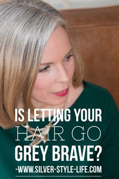 Is Letting Your Hair Go Grey Brave Transitioning From Dyed Hair To