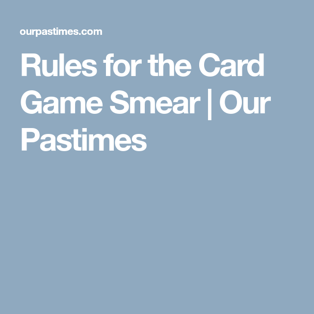 Rules for the Card Game Smear | Our Pastimes