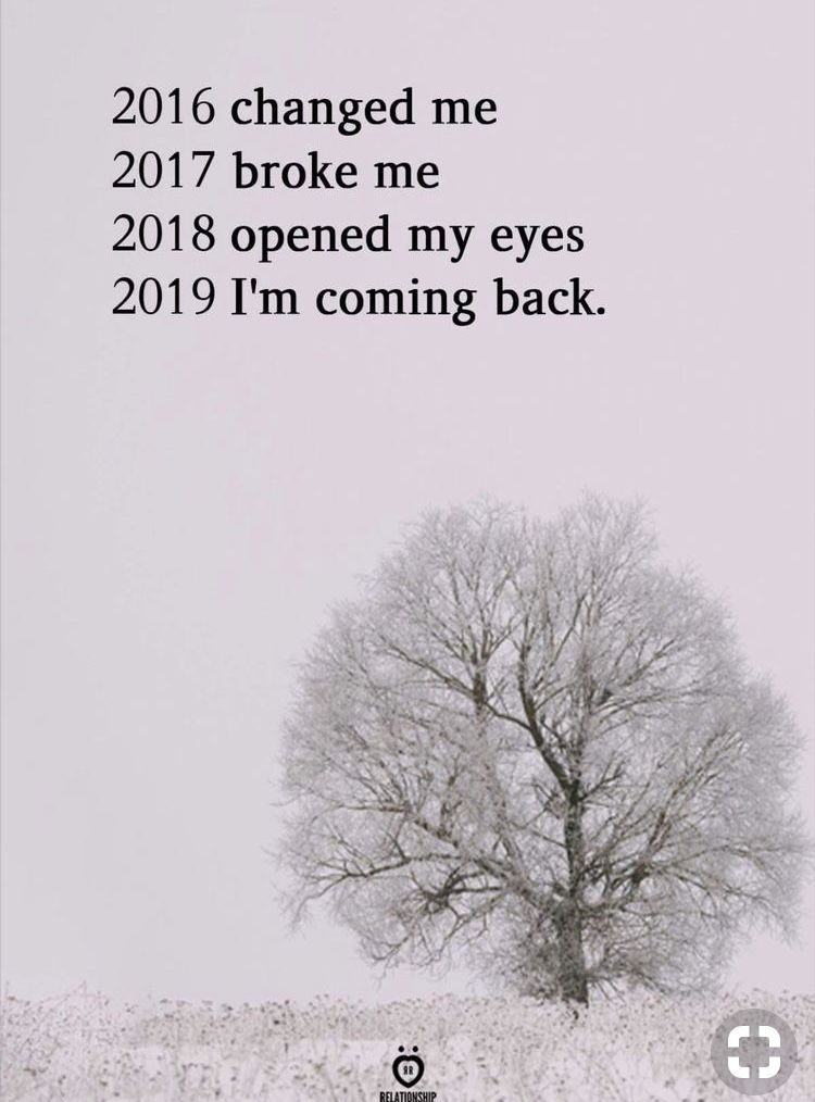 Cant Say 2017 Broke Me But It Sure Taught Me Things 2018 Opened My Eyes And 2019 Will Be A Wonderful Comeback New Quotes Quotes About Moving On Best Quotes