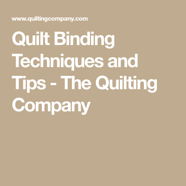 Quilt Binding Techniques And Tips