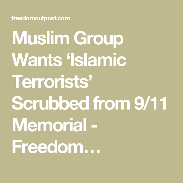 Muslim Group Wants 'Islamic Terrorists' Scrubbed from 9/11 Memorial - Freedom…
