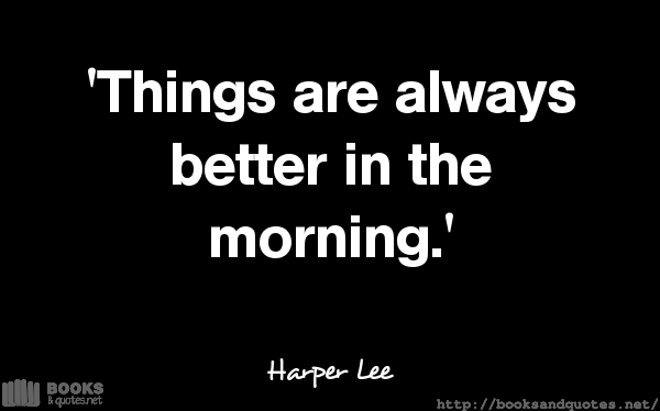 Harper Lee Things are always better #quotes