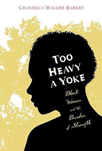 Too Heavy a Yoke: Black Women and the Burden of Strength by Chanequa Walker-Barnes http://www.amazon.com/dp/1620320665/ref=cm_sw_r_pi_dp_UFeStb0SHETBT5RG