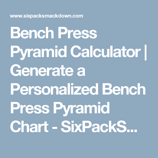 Bench Press Pyramid Calculator Generate A Personalized Bench Press
