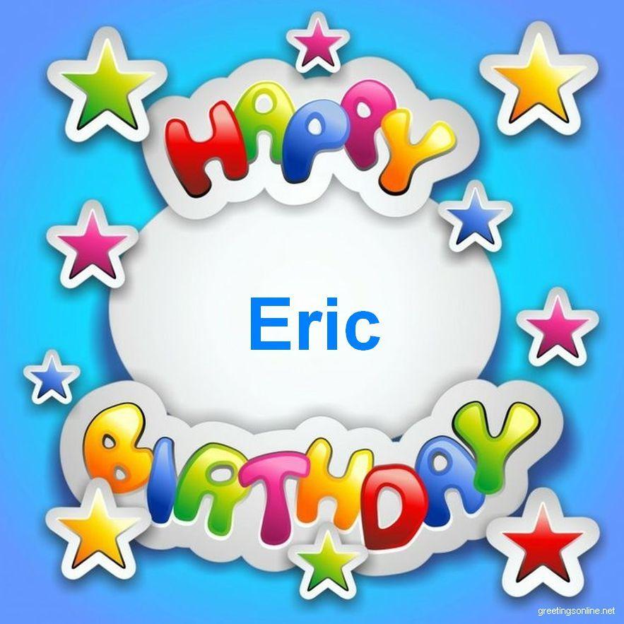 Carte Anniversaire Eric.Happy Birthday Eric Google Search Bon Anniversaire Feliz