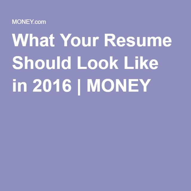 What Your Resume Should Look Like in 2016 Resume, Money and - what resumes should look like