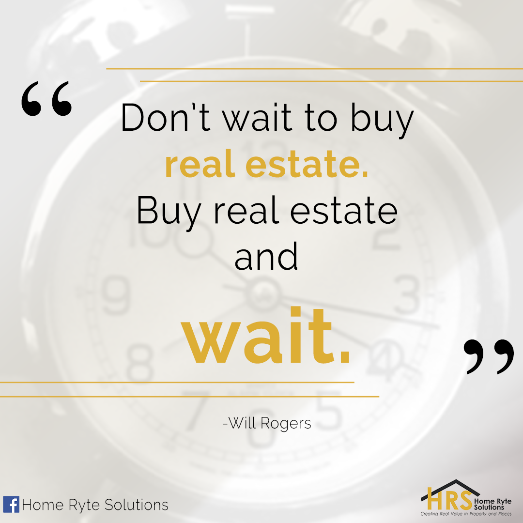 Don't wait to buy real estate  Buy real estate and wait