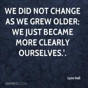 More Lynn Hall  Quotes on www.quotehd.com - #quotes #became #change #clearly #grew #older