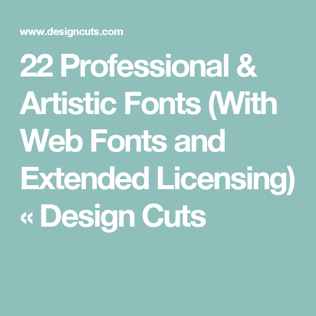 22 Professional & Artistic Fonts (With Web Fonts and Extended Licensing) « Design Cuts
