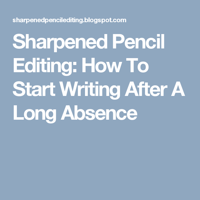 Sharpened Pencil Editing: How To Start Writing After A Long Absence