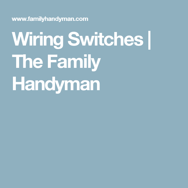 Wiring Switches | The Family Handyman | fixing up or repairing home ...