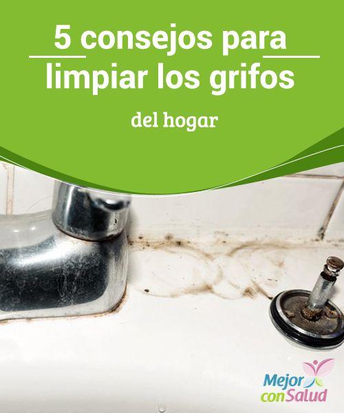 5 Consejos Para Limpiar Los Grifos Del Hogar Mejor Con Salud Limpiar Sarro Consejos De Limpieza Limpiar