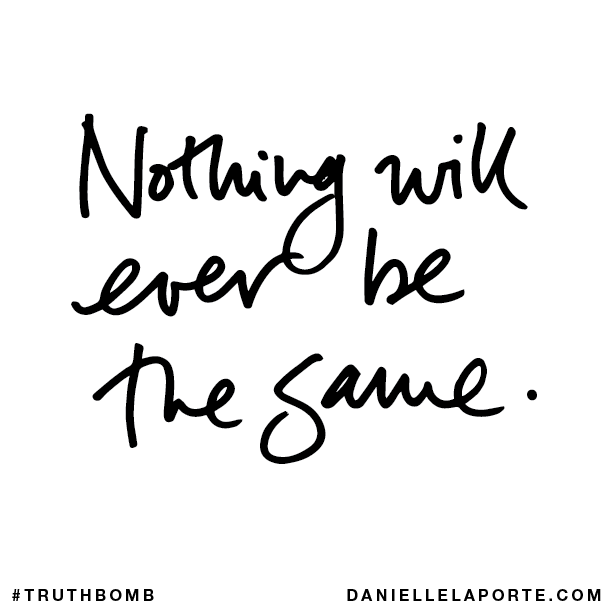 Nothing Will Ever Be The Same Subscribe Daniellelaportecom