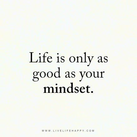 Life Is ly as Good as Your Mindset Live Life Happy