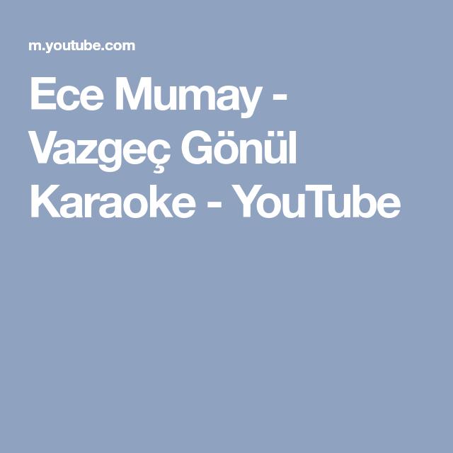 Ece Mumay Vazgec Gonul Karaoke Youtube Sarkilar