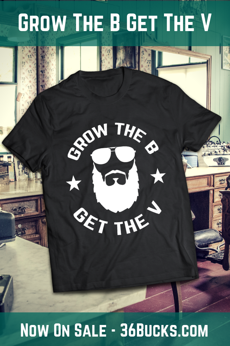 f20993088a Grow The B Get The V!! Funny tee for a bearded guy with a great sense of  humor. Currently one of our HOTTEST items in store and a must have for  every ...