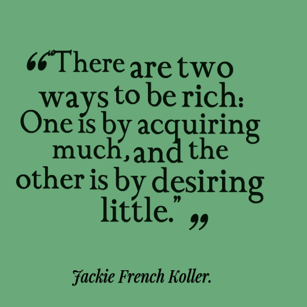 There Are Two Ways To Be Rich: One Is By Acquiring Much