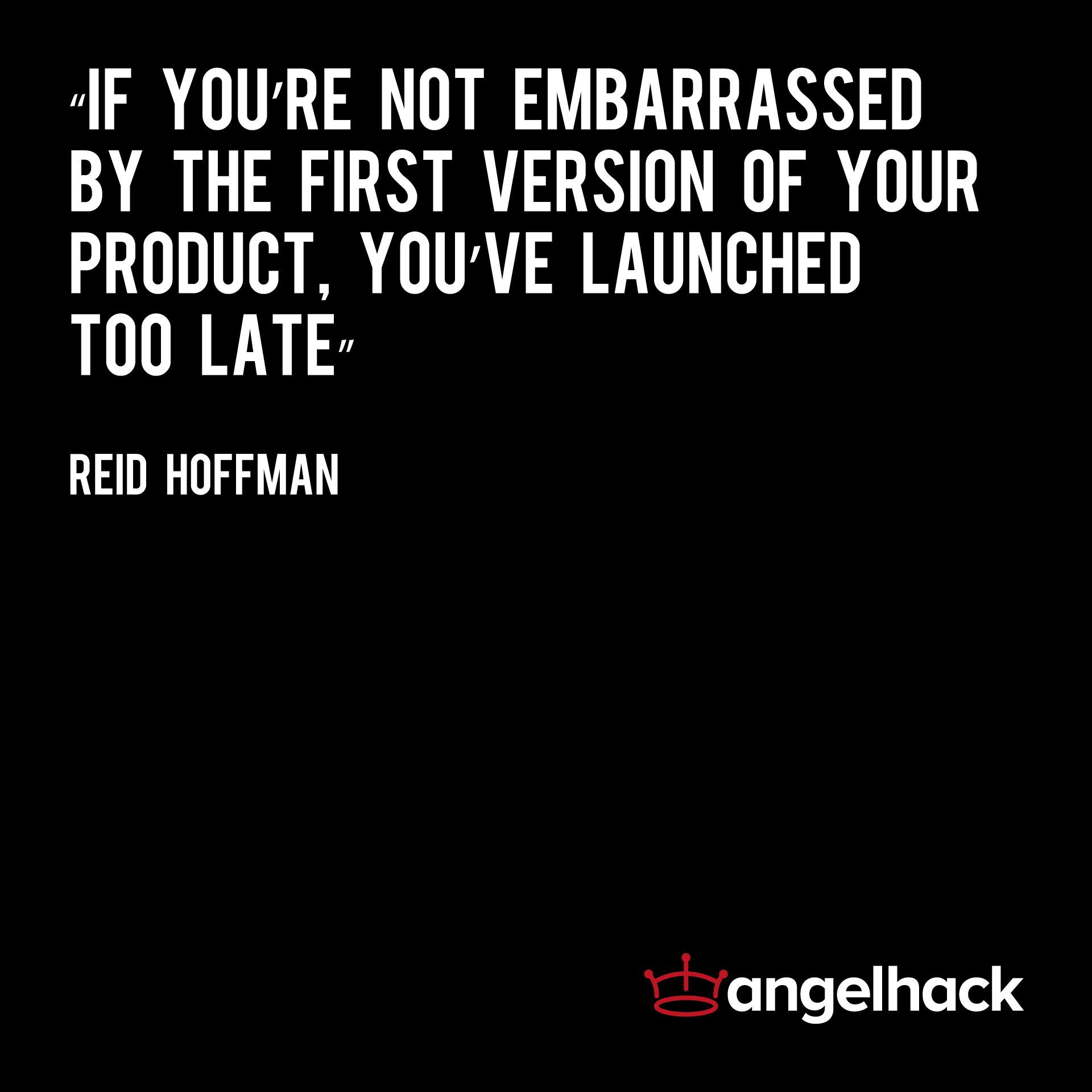 """""""Si no estás avergonzado por la primera versión de tu producto, lo lanzaste demasiado tarde"""" – Reid Hoffman, fundador de Linkedin. #emprender"""
