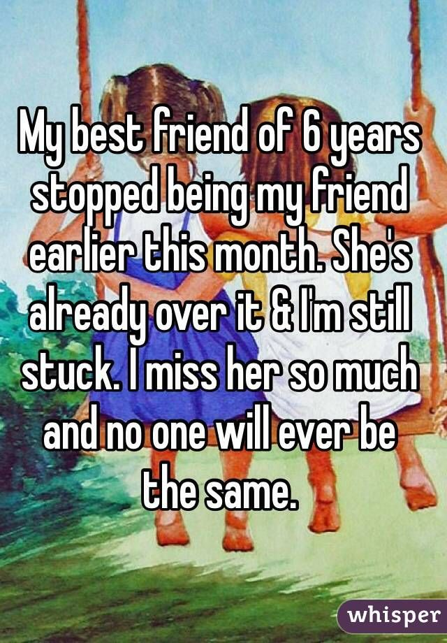 My Best Friend Of 6 Years Stopped Being My Friend Earlier This Month